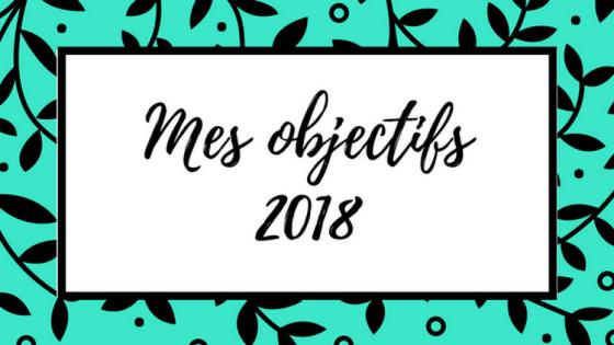 Mes objectifs 2018, personnels et professionels